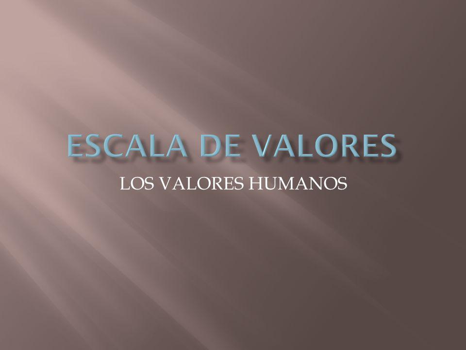ESCALA DE VALORES LOS VALORES HUMANOS