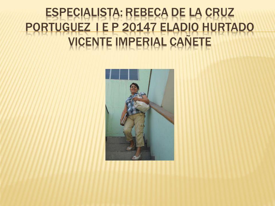 Especialista: rebeca de la cruz portuguez i e p 20147 Eladio hurtado Vicente imperial cañete