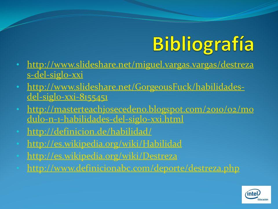 Bibliografía http://www.slideshare.net/miguel.vargas.vargas/destrezas-del-siglo-xxi.
