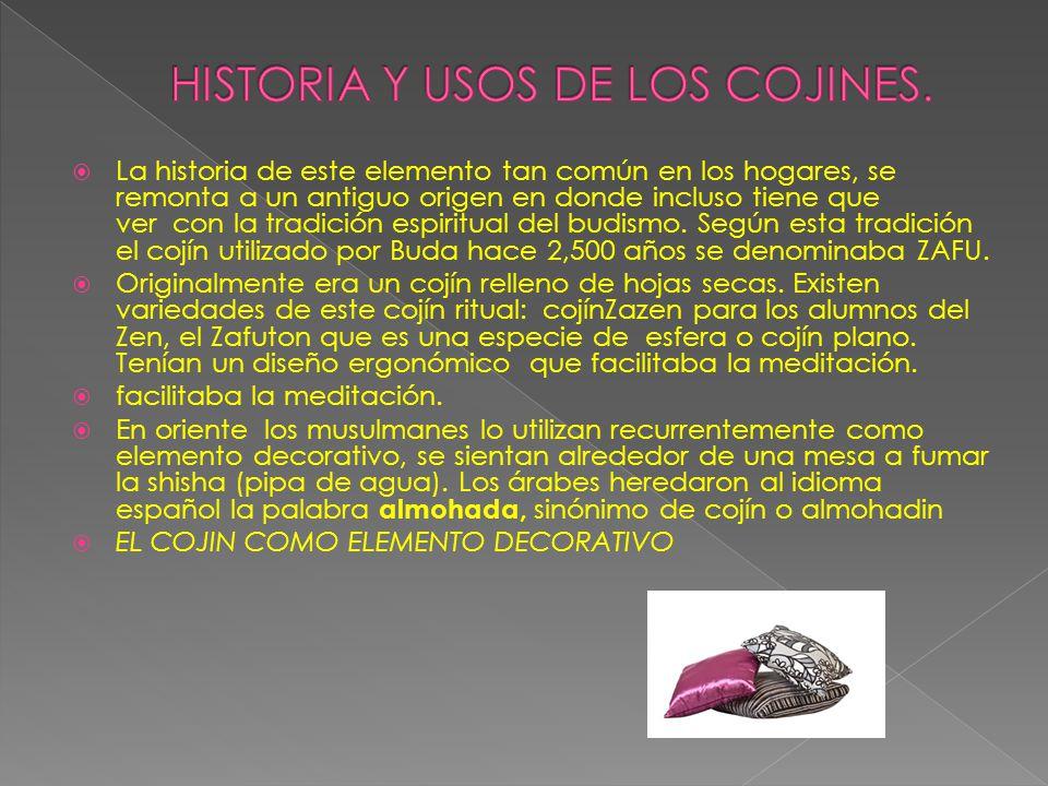 HISTORIA Y USOS DE LOS COJINES.