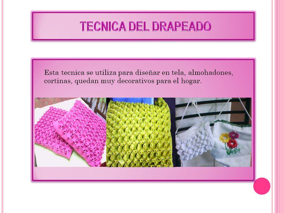 TECNICA DEL DRAPEADO Esta tecnica se utiliza para diseñar en tela, almohadones, cortinas, quedan muy decorativos para el hogar.
