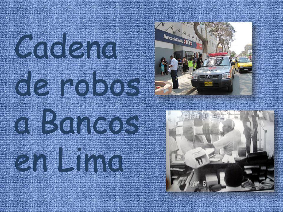 Cadena de robos a Bancos en Lima