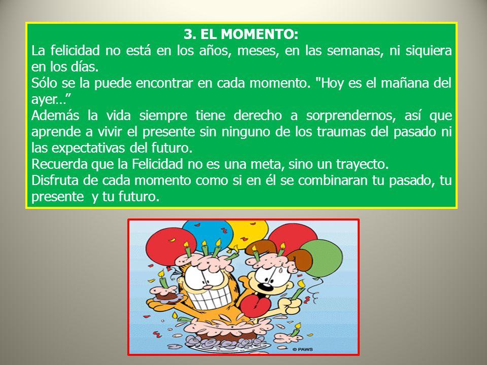 3. EL MOMENTO: La felicidad no está en los años, meses, en las semanas, ni siquiera en los días.