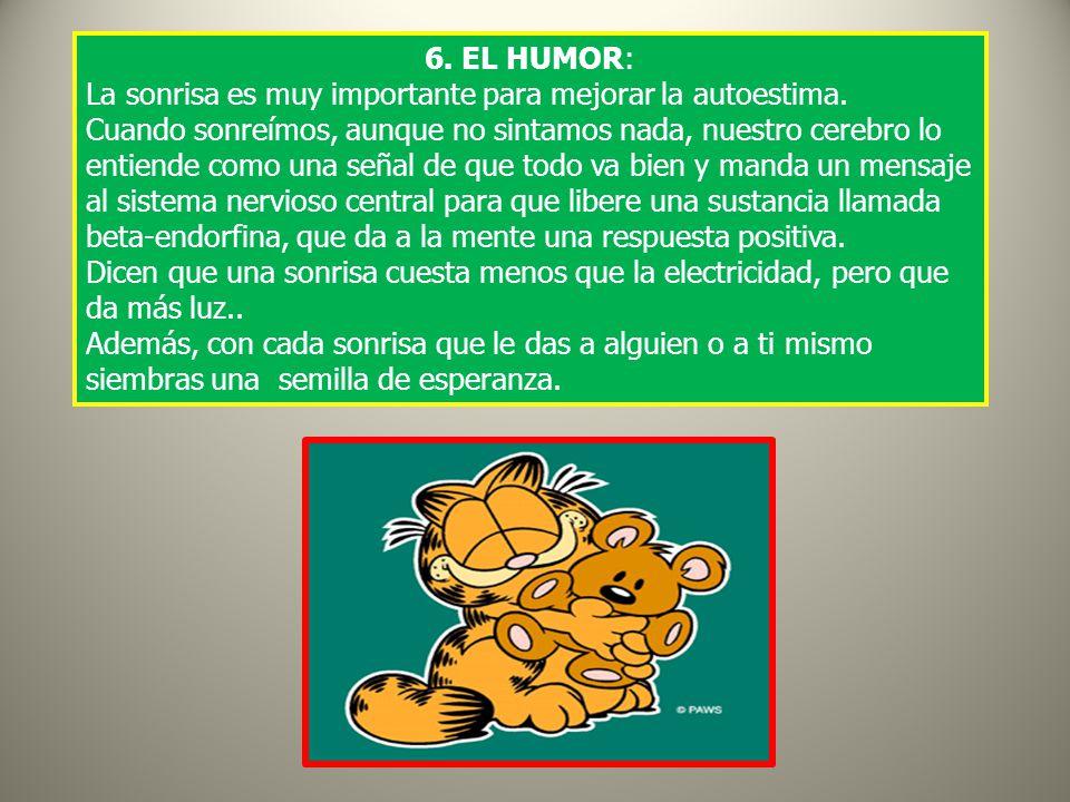 6. EL HUMOR: La sonrisa es muy importante para mejorar la autoestima.