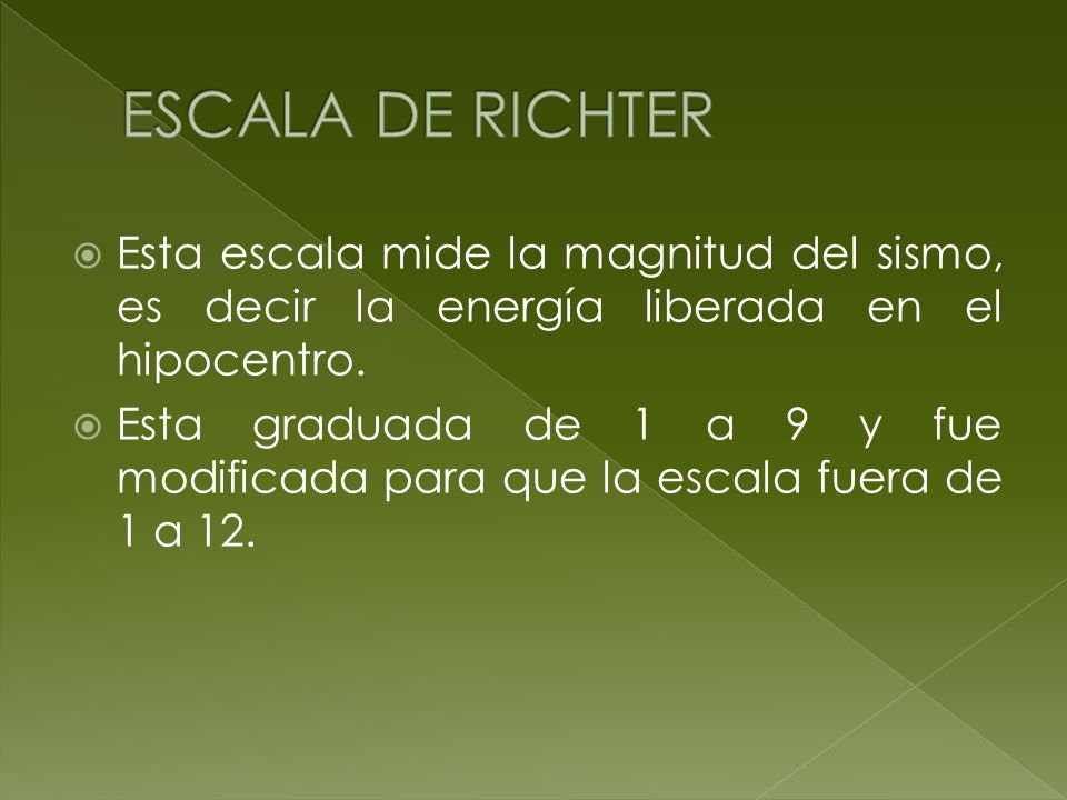 ESCALA DE RICHTER Esta escala mide la magnitud del sismo, es decir la energía liberada en el hipocentro.