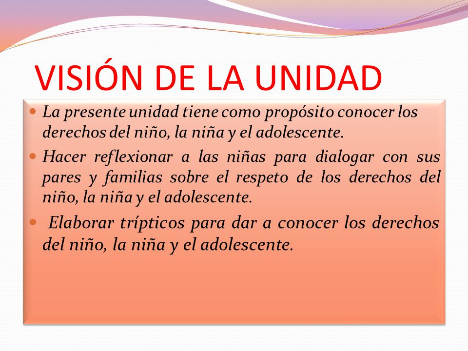 VISIÓN DE LA UNIDAD La presente unidad tiene como propósito conocer los derechos del niño, la niña y el adolescente.