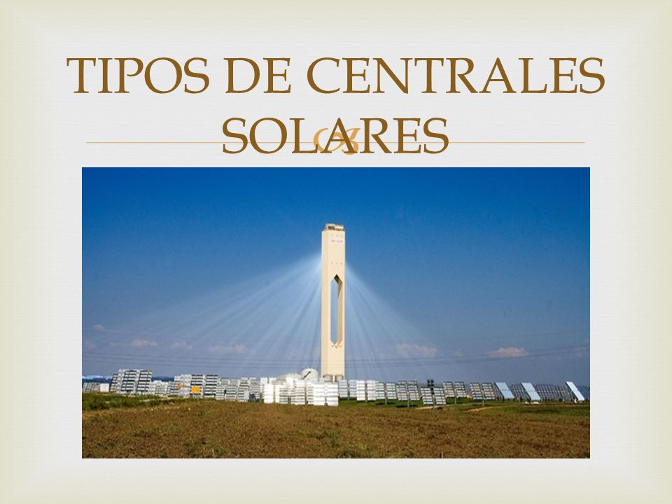 TIPOS DE CENTRALES SOLARES