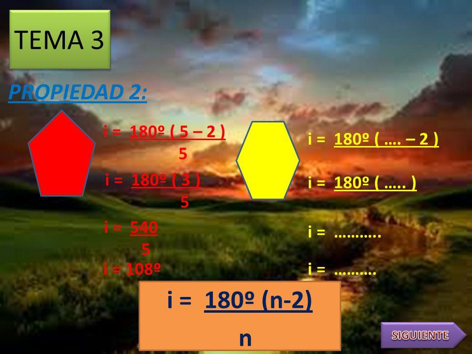 TEMA 3 i = 180º (n-2) n PROPIEDAD 2: i = 180º ( 5 – 2 ) 5