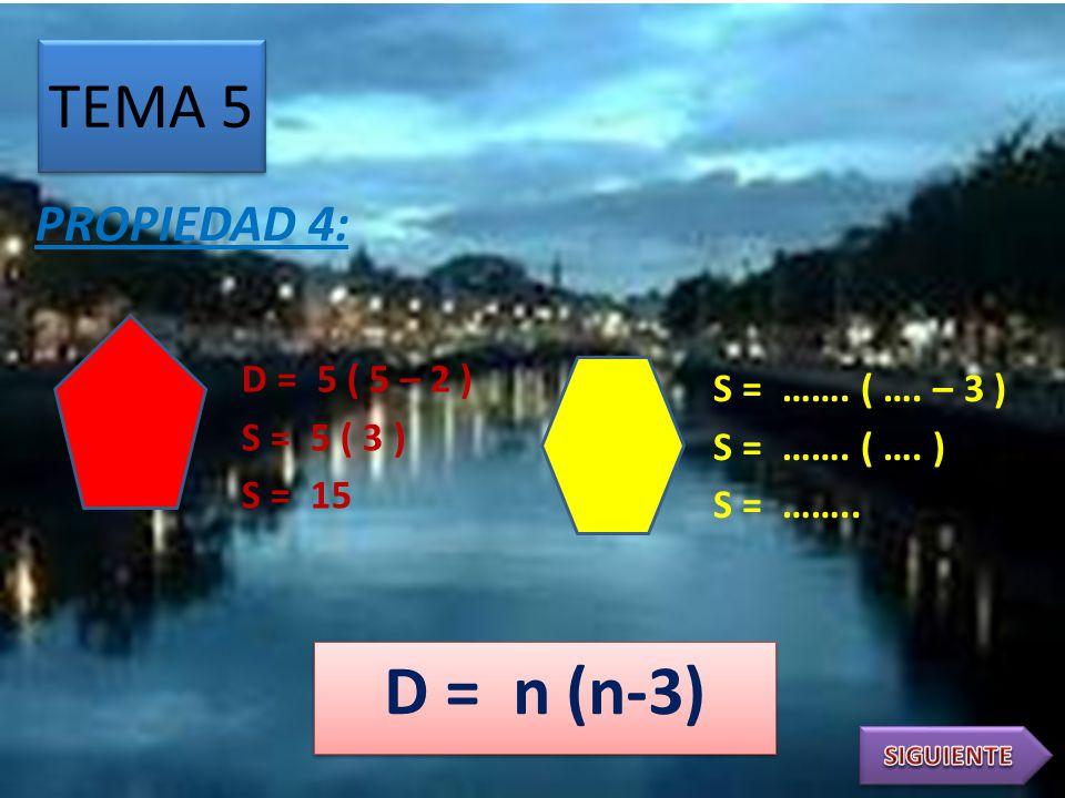D = n (n-3) TEMA 5 PROPIEDAD 4: D = 5 ( 5 – 2 ) S = ……. ( …. – 3 )
