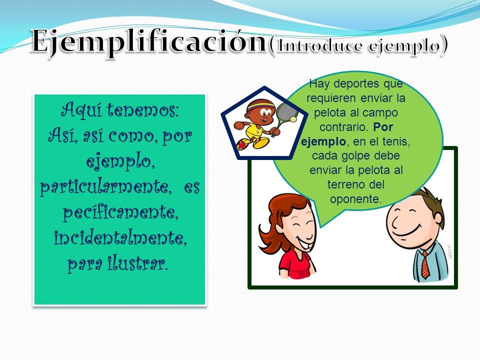 Ejemplificación(Introduce ejemplo)