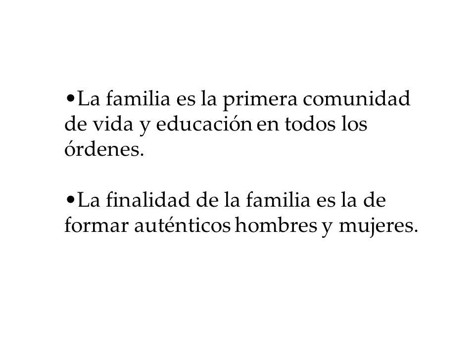 La familia es la primera comunidad de vida y educación en todos los órdenes.