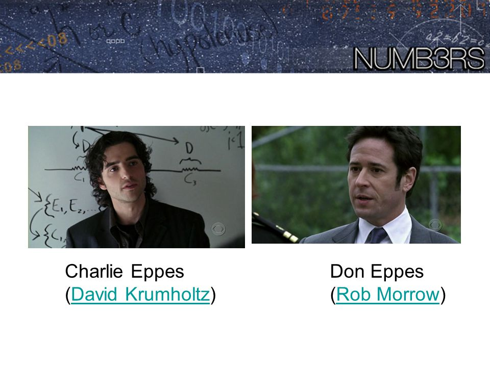 Charlie Eppes (David Krumholtz) Don Eppes (Rob Morrow)