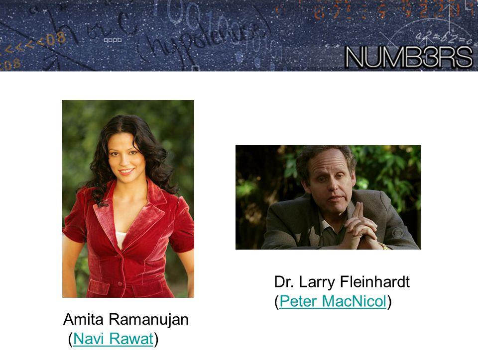 Dr. Larry Fleinhardt (Peter MacNicol) Amita Ramanujan (Navi Rawat)