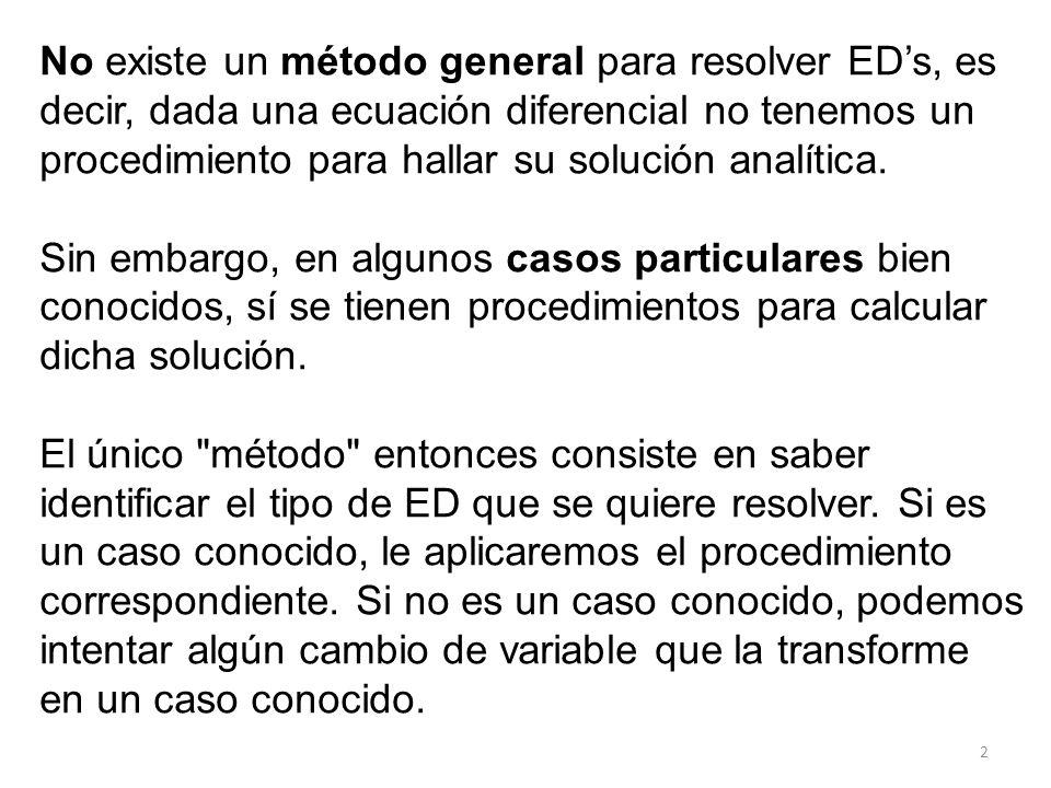No existe un método general para resolver ED's, es decir, dada una ecuación diferencial no tenemos un procedimiento para hallar su solución analítica.