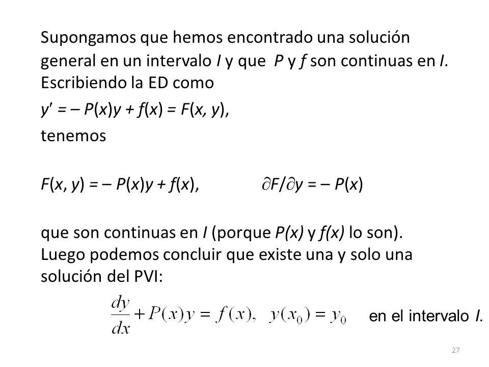 Supongamos que hemos encontrado una solución general en un intervalo I y que P y f son continuas en I. Escribiendo la ED como