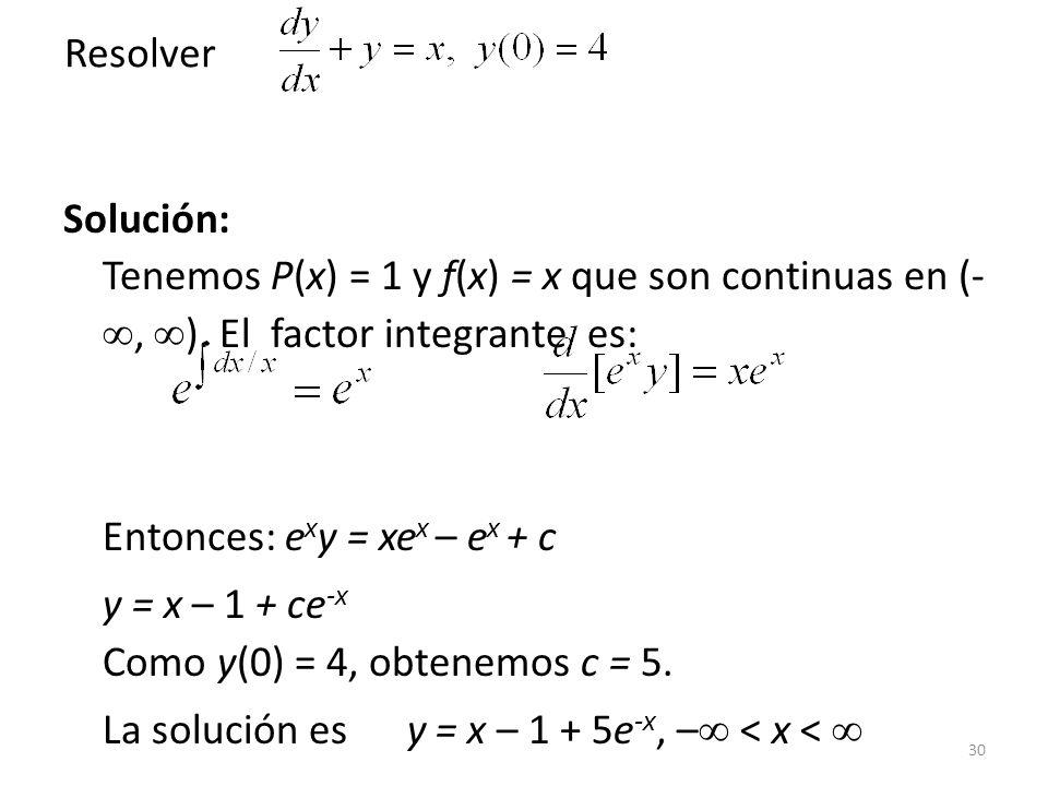 Resolver Solución: Tenemos P(x) = 1 y f(x) = x que son continuas en (-, ). El factor integrante es: