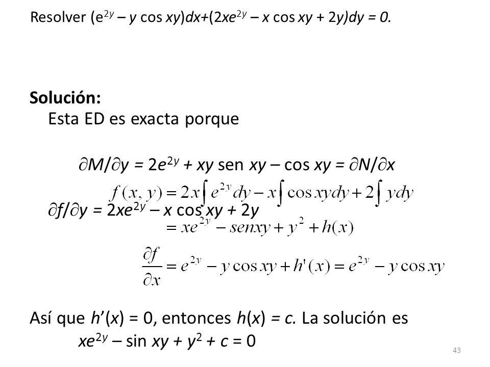 Solución: Esta ED es exacta porque