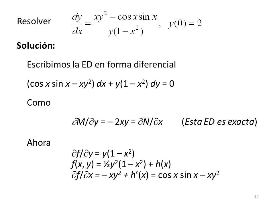 Resolver Solución: Escribimos la ED en forma diferencial. (cos x sin x – xy2) dx + y(1 – x2) dy = 0.