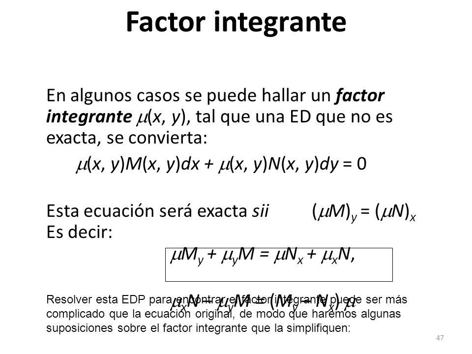 Factor integrante En algunos casos se puede hallar un factor integrante (x, y), tal que una ED que no es exacta, se convierta: