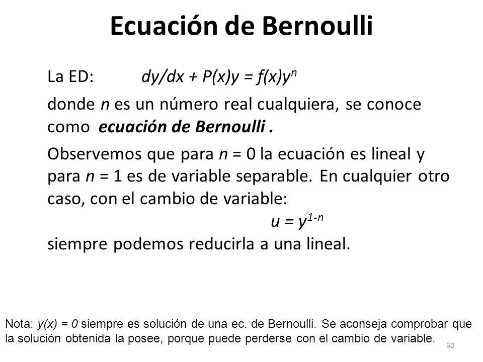 Ecuación de Bernoulli La ED: dy/dx + P(x)y = f(x)yn