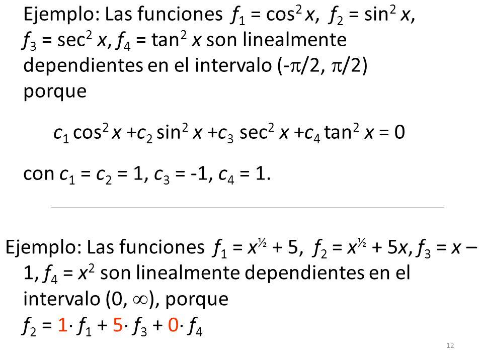 Ejemplo: Las funciones f1 = cos2 x, f2 = sin2 x,