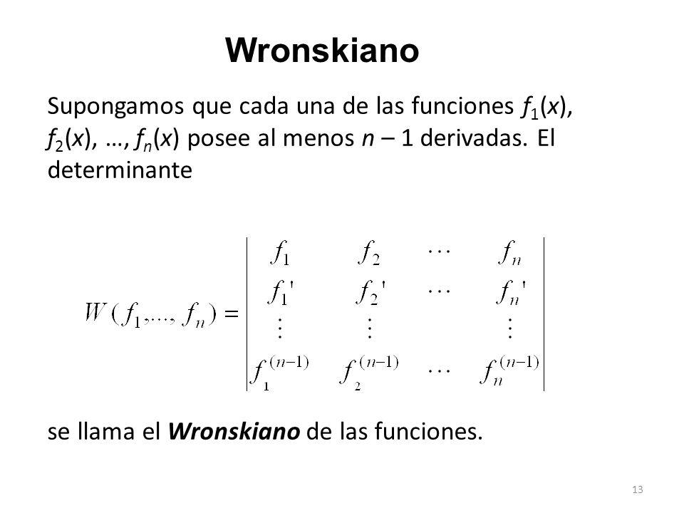Wronskiano Supongamos que cada una de las funciones f1(x), f2(x), …, fn(x) posee al menos n – 1 derivadas. El determinante.