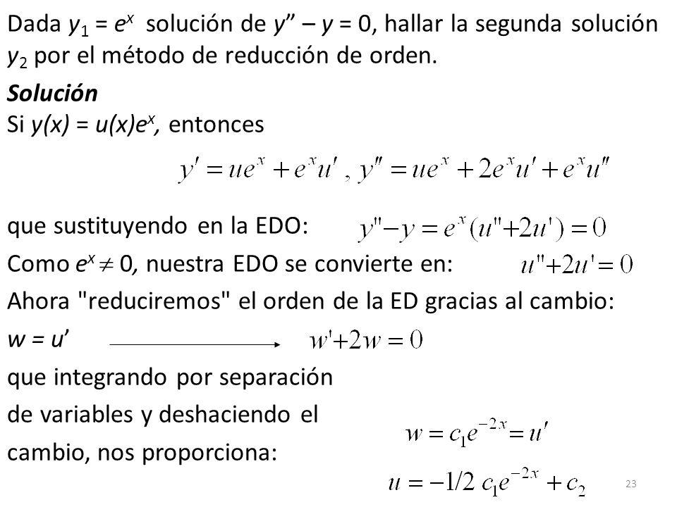 Dada y1 = ex solución de y – y = 0, hallar la segunda solución y2 por el método de reducción de orden.