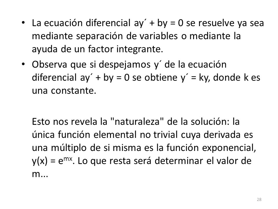 La ecuación diferencial ay´ + by = 0 se resuelve ya sea mediante separación de variables o mediante la ayuda de un factor integrante.