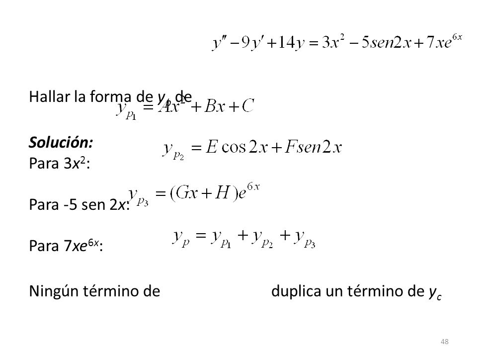 Hallar la forma de yp de Solución: Para 3x2: Para -5 sen 2x: Para 7xe6x: Ningún término de duplica un término de yc.