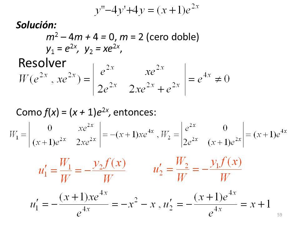 Solución: m2 – 4m + 4 = 0, m = 2 (cero doble) y1 = e2x, y2 = xe2x,