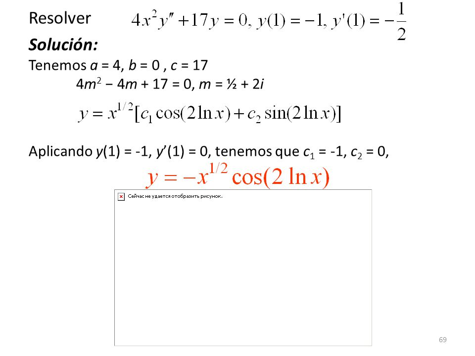 Solución: Tenemos a = 4, b = 0 , c = 17 4m2 − 4m + 17 = 0, m = ½ + 2i
