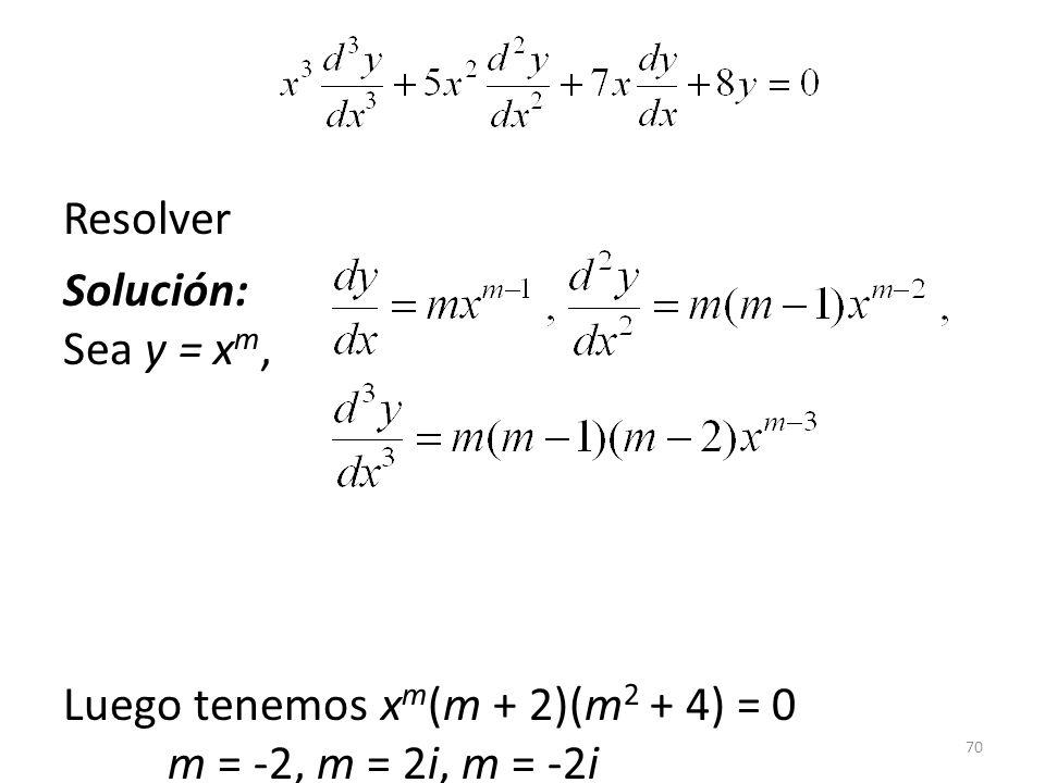 Resolver Solución: Sea y = xm, Luego tenemos xm(m + 2)(m2 + 4) = 0 m = -2, m = 2i, m = -2i y = c1x-2 + c2 cos(2 ln x) + c3 sin(2 ln x)