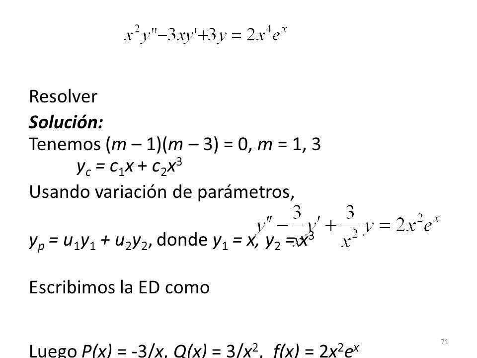 Resolver Solución: Tenemos (m – 1)(m – 3) = 0, m = 1, 3 yc = c1x + c2x3. Usando variación de parámetros,
