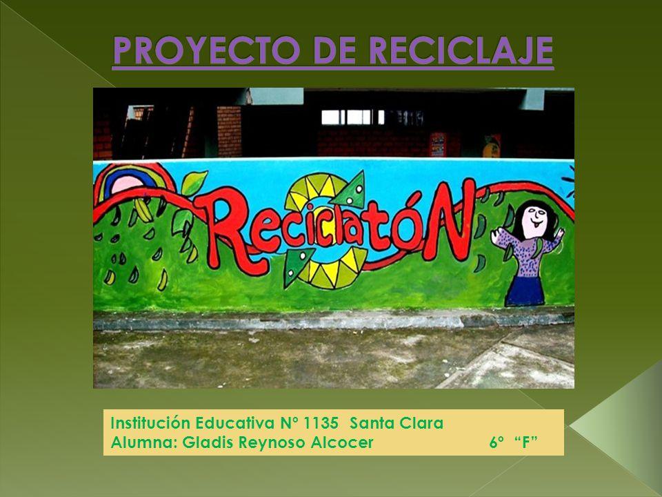 PROYECTO DE RECICLAJE : Institución Educativa Nº 1135 Santa Clara