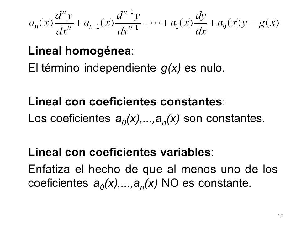 Lineal homogénea: El término independiente g(x) es nulo. Lineal con coeficientes constantes: Los coeficientes a0(x),...,an(x) son constantes.