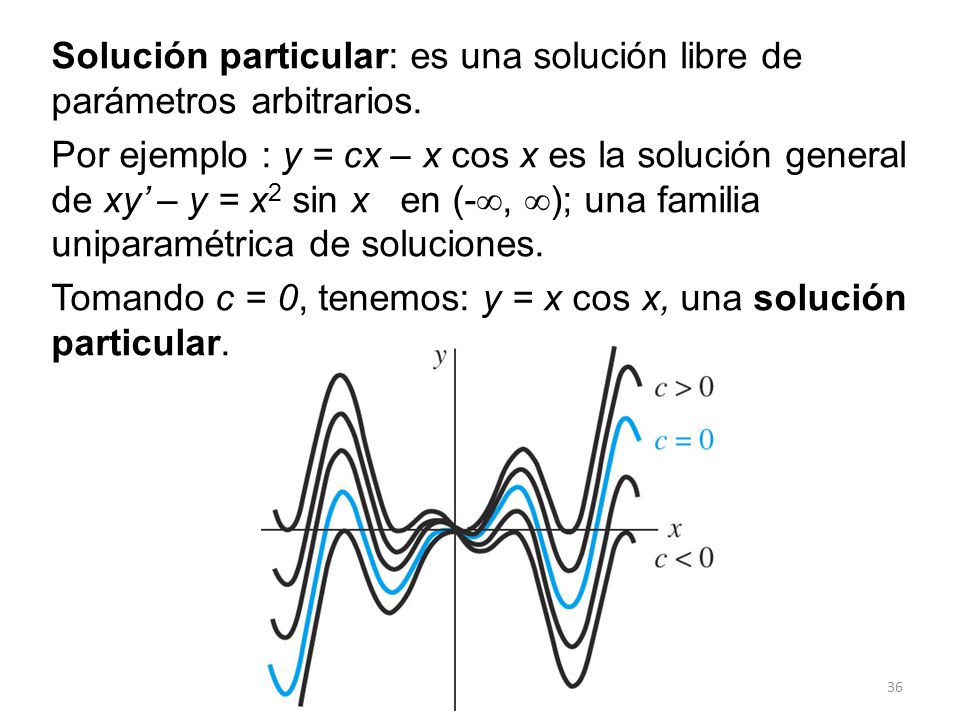Solución particular: es una solución libre de parámetros arbitrarios.