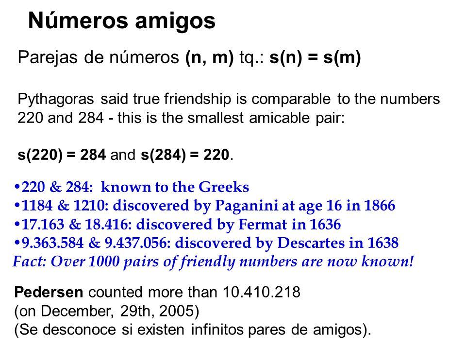 Números amigos Parejas de números (n, m) tq.: s(n) = s(m)