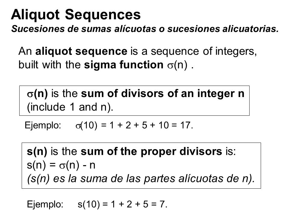Aliquot Sequences An aliquot sequence is a sequence of integers,