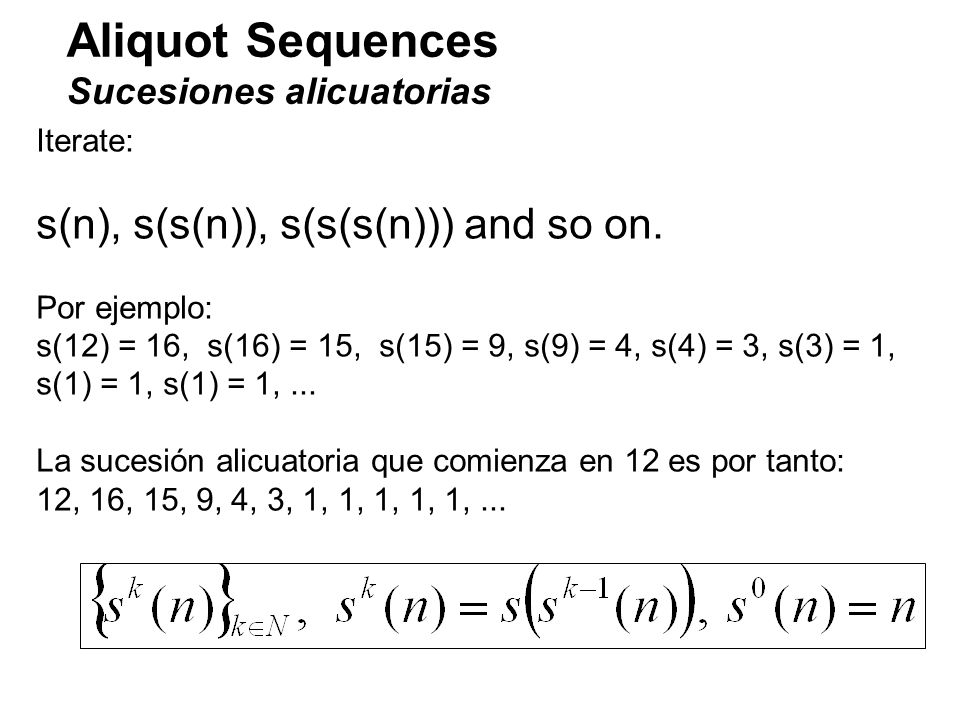 Aliquot Sequences s(n), s(s(n)), s(s(s(n))) and so on.