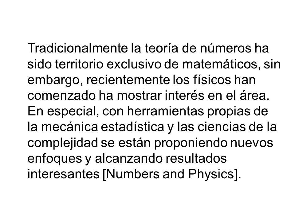 Tradicionalmente la teoría de números ha sido territorio exclusivo de matemáticos, sin embargo, recientemente los físicos han comenzado ha mostrar interés en el área.