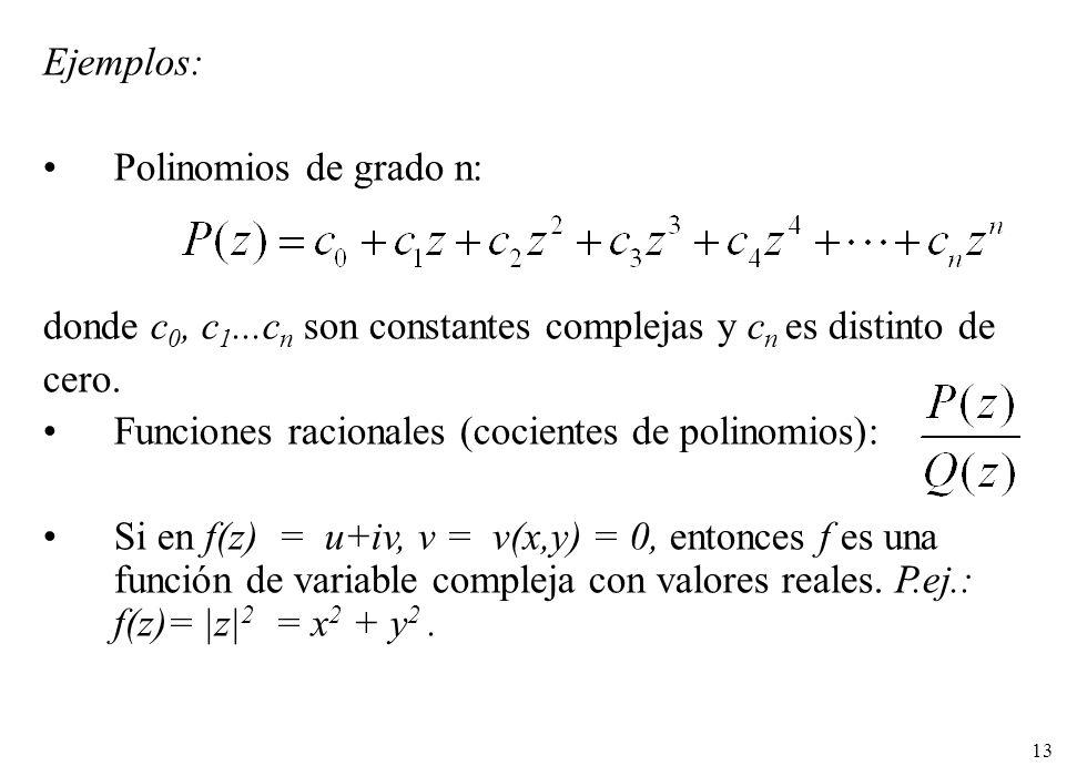 Ejemplos: Polinomios de grado n: donde c0, c1...cn son constantes complejas y cn es distinto de. cero.