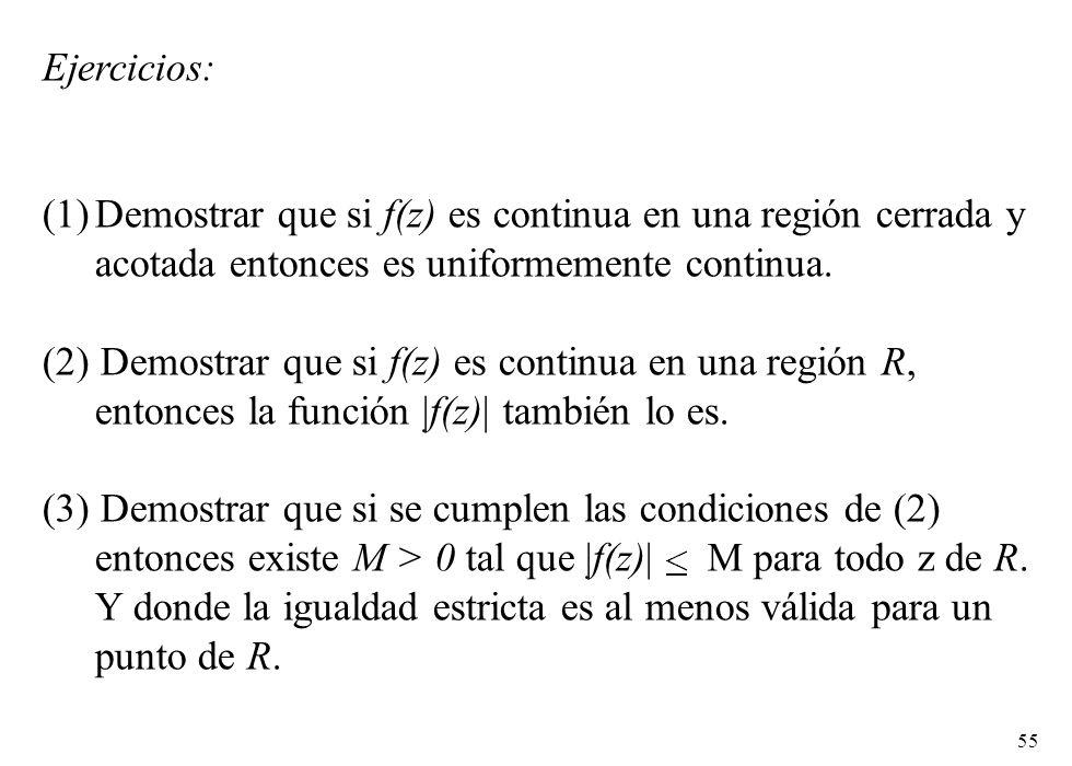 Ejercicios: Demostrar que si f(z) es continua en una región cerrada y acotada entonces es uniformemente continua.