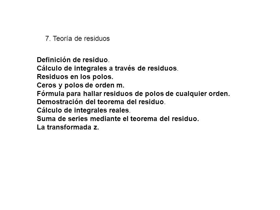 7. Teoría de residuos Definición de residuo. Cálculo de integrales a través de residuos. Residuos en los polos.