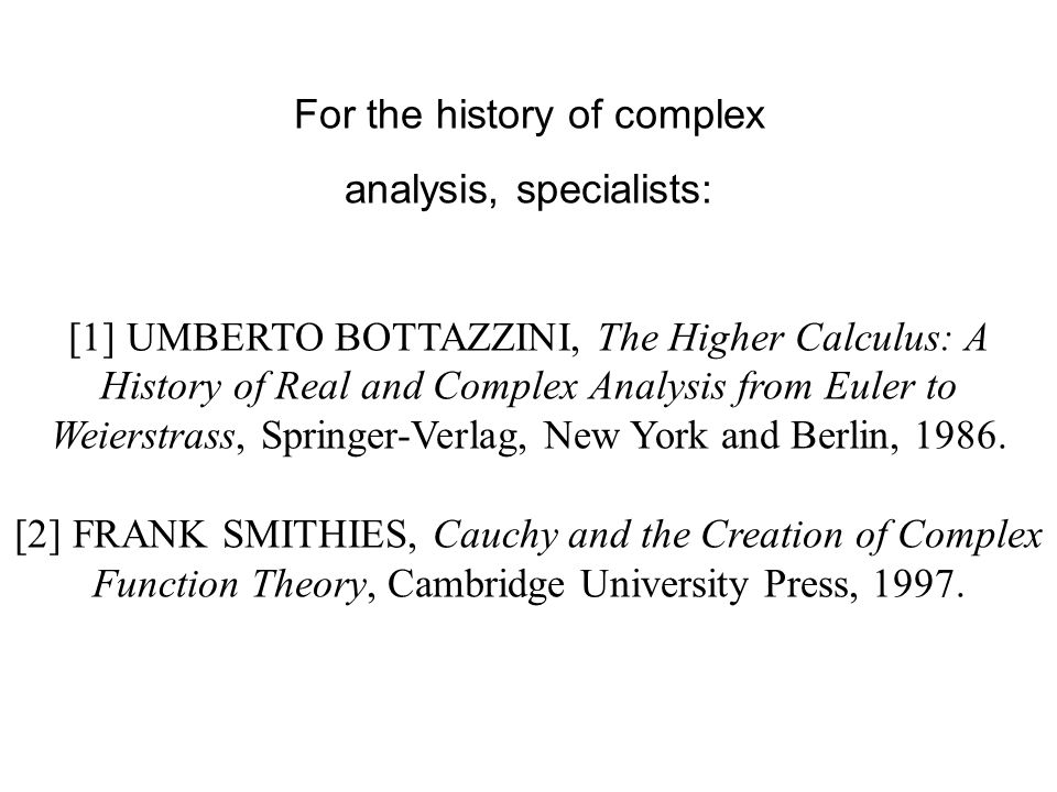 For the history of complex analysis, specialists: