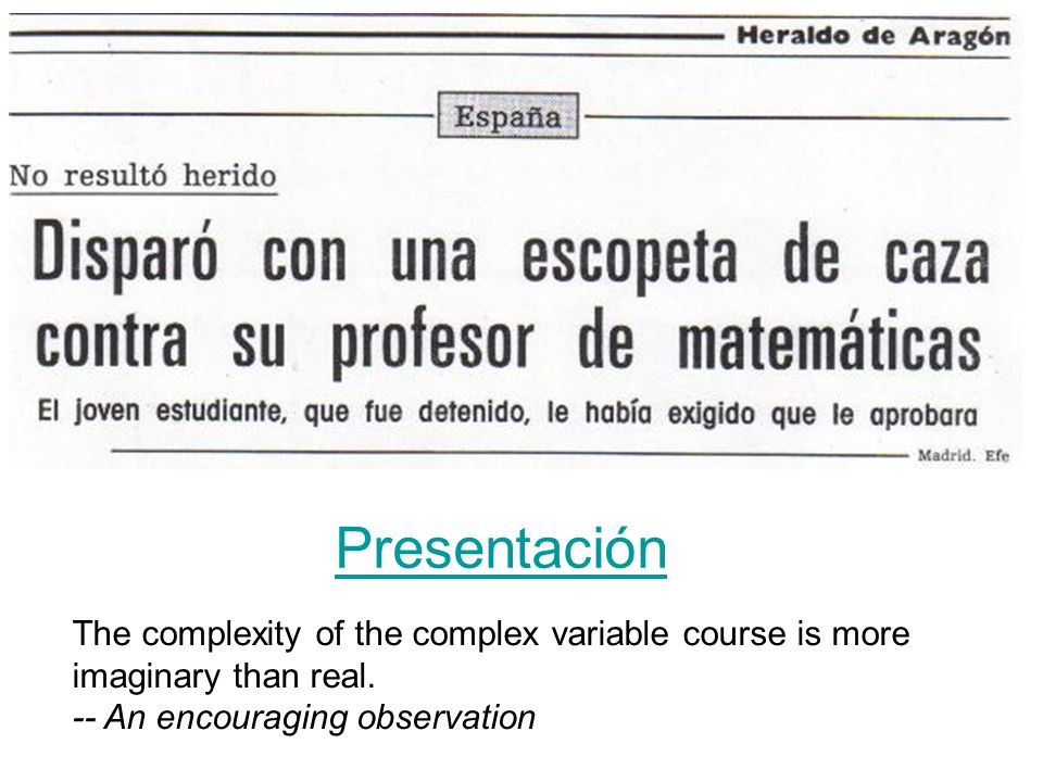 Presentación The complexity of the complex variable course is more
