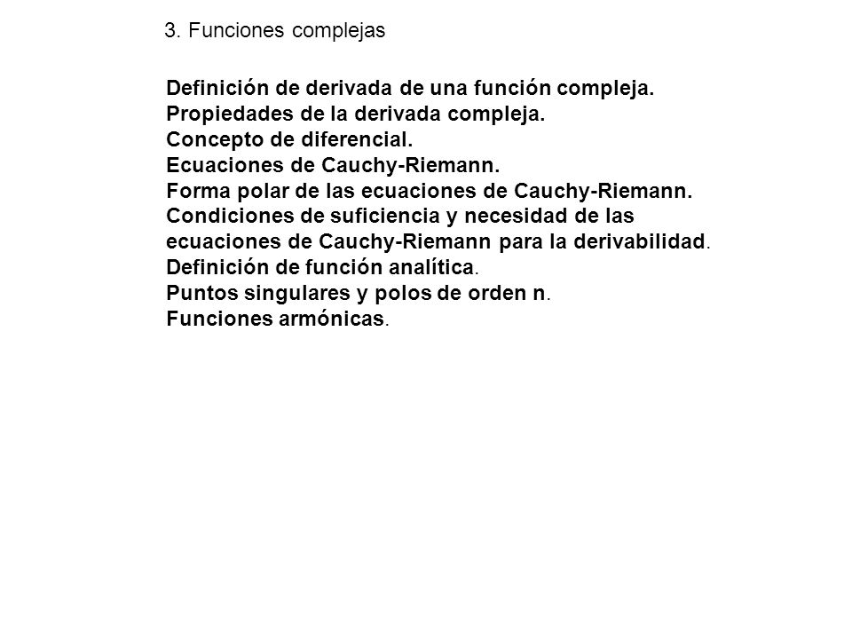 3. Funciones complejas Definición de derivada de una función compleja. Propiedades de la derivada compleja.