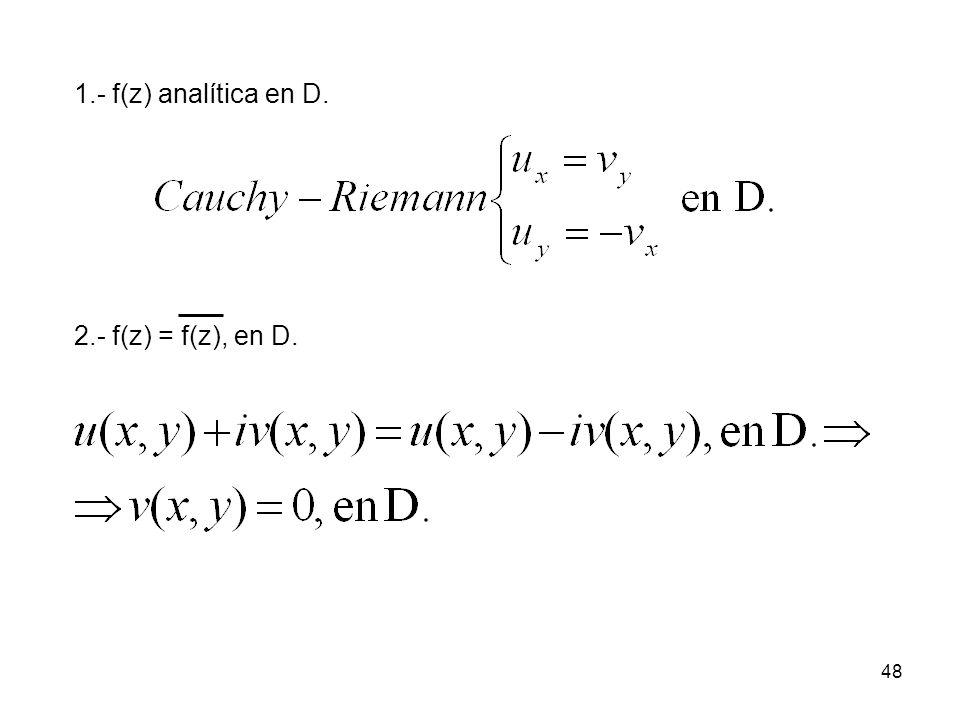 1.- f(z) analítica en D. 2.- f(z) = f(z), en D.