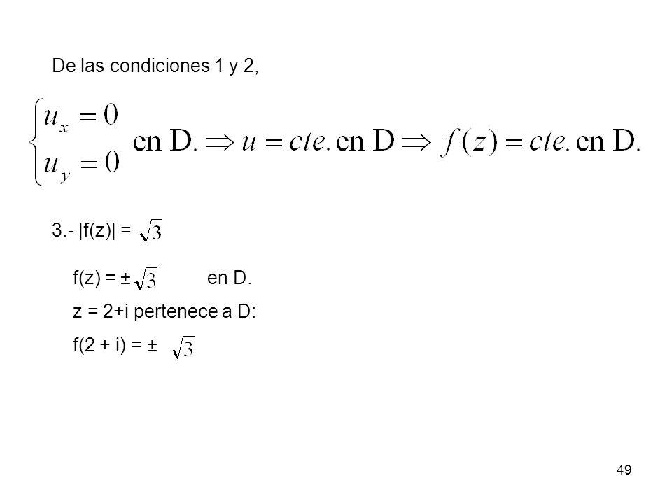 De las condiciones 1 y 2, 3.- |f(z)| = f(z) = ± en D. z = 2+i pertenece a D: f(2 + i) = ±