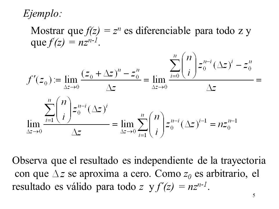 Ejemplo: Mostrar que f(z) = zn es diferenciable para todo z y que f/(z) = nzn-1. Observa que el resultado es independiente de la trayectoria.