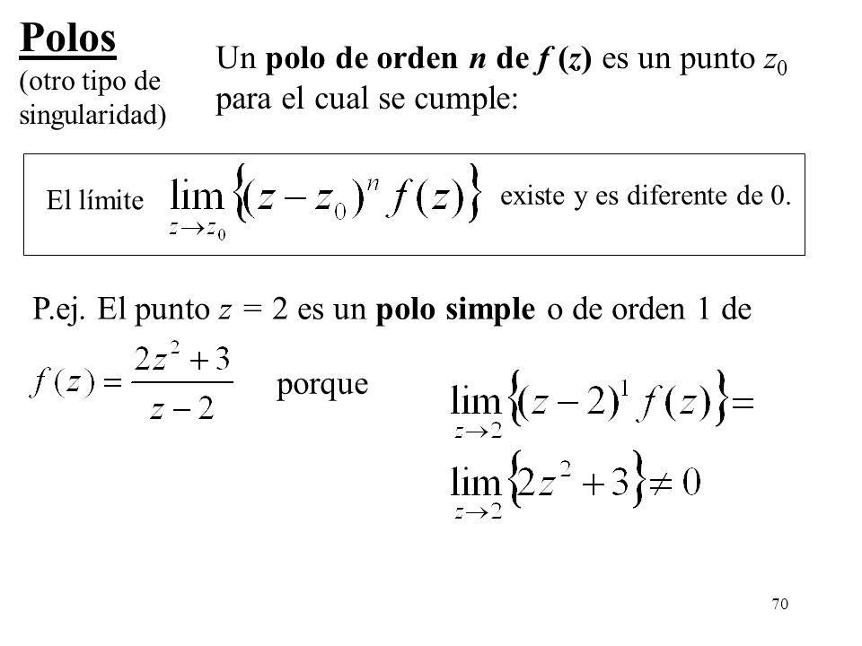 Polos Un polo de orden n de f (z) es un punto z0